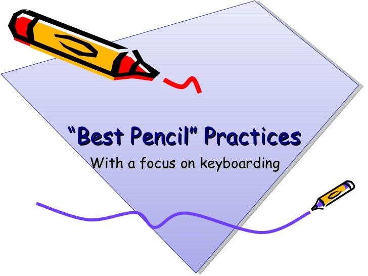 """ Best Pencil"" Practices <ul><li>With a focus on keyboarding </li></ul>"
