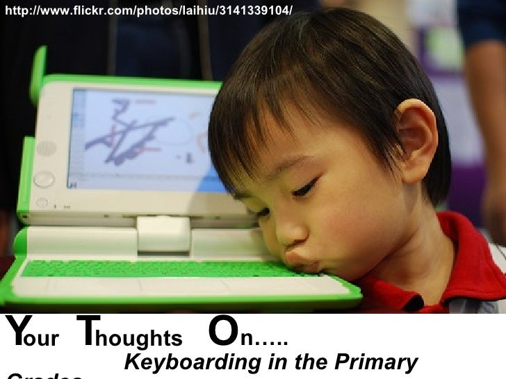 http://www.flickr.com/photos/laihiu/3141339104/ Y  T  O n…..    Keyboarding in the Primary Grades houghts our
