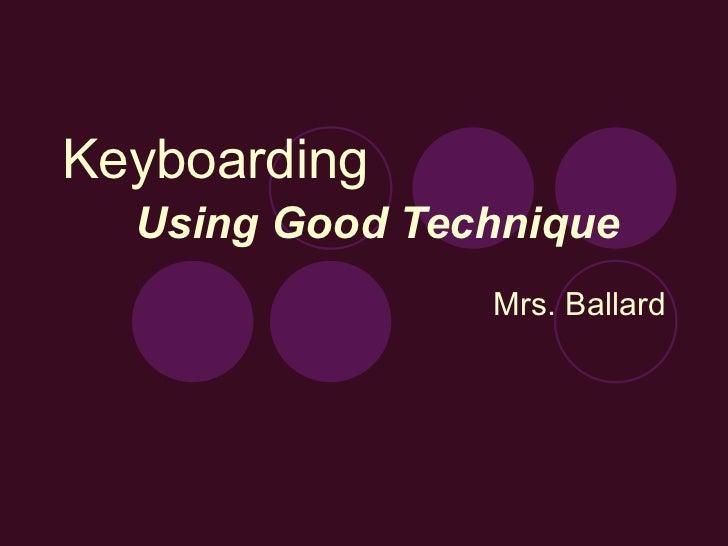 Keyboarding   Using Good Technique Mrs. Ballard