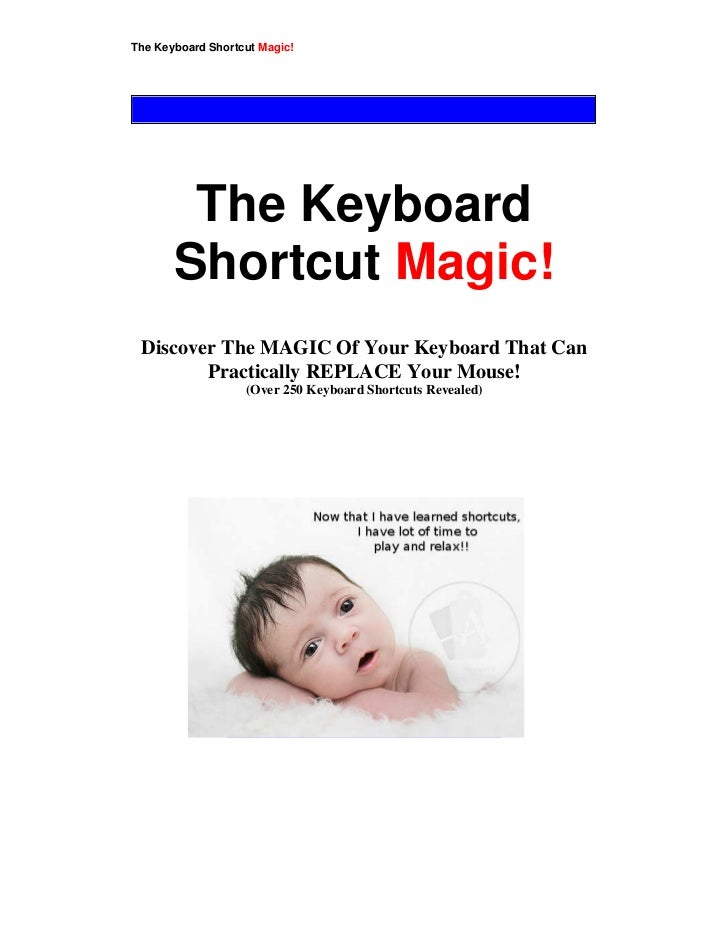This is free ebook & may be freely distributedThe Keyboard Shortcut Magic!        The Keyboard       Shortcut Magic! Disco...