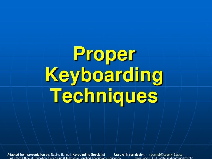 Proper                           Keyboarding                           Techniques  Adapted from presentation by: Nadine Bu...