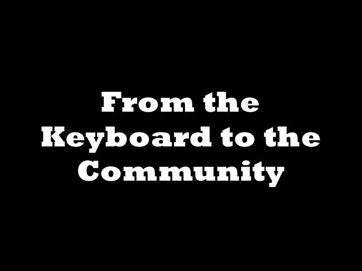 From the Keyboard to the Community