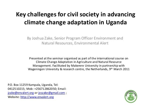 Key challenges for civil society in advancing climate change adaptation in Uganda By Joshua Zake, Senior Program Officer E...