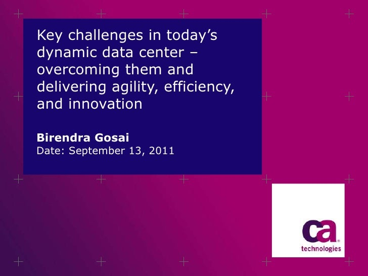 Key challenges in today's dynamic data center – overcoming them and delivering agility, efficiency, and innovation <br />B...