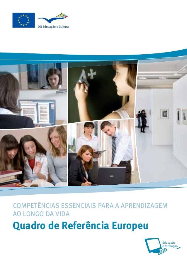 COMPETÊNCIAS ESSENCIAIS PARA A APRENDIZAGEM AO LONGO DA VIDA Quadro de Referência Europeu