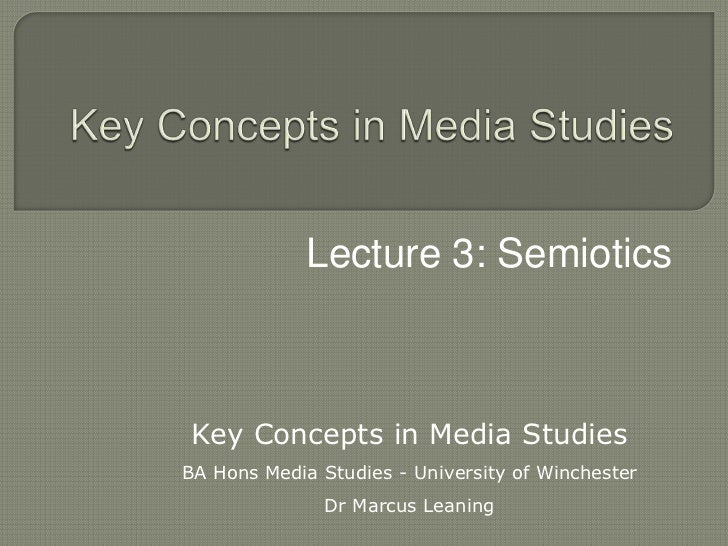 Key Concepts in Media Studies Lecture 3 Semiotics