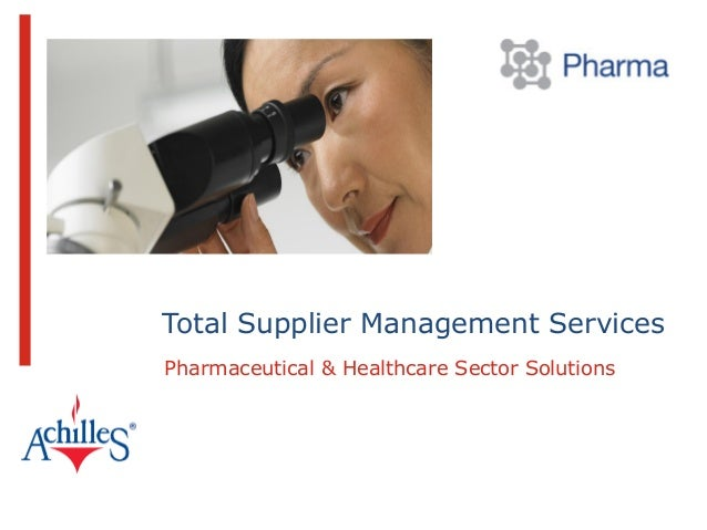 © 2013 Achilles Group Limited 1Total Supplier Management ServicesPharmaceutical & Healthcare Sector Solutions