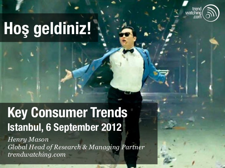 Hoş geldiniz!Key Consumer TrendsIstanbul, 6 September 2012Henry MasonGlobal Head of Research & Managing Partnertrendwatchi...