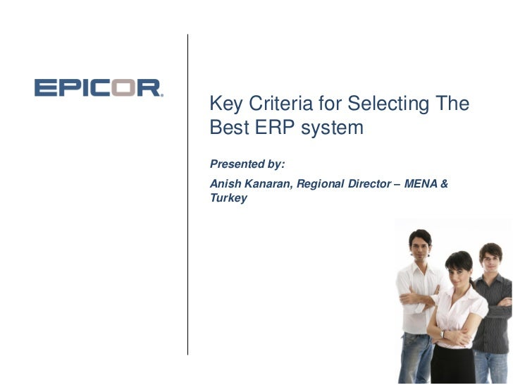 Key Criteria for Selecting TheBest ERP systemPresented by:Anish Kanaran, Regional Director – MENA &Turkey