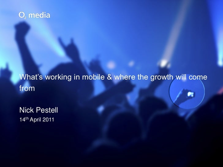 What's working in mobile & where the growth will comefromNick Pestell14th April 2011