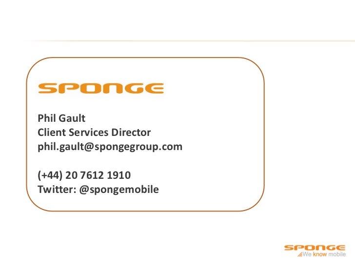 Phil GaultClient Services Directorphil.gault@spongegroup.com(+44) 20 7612 1910Twitter: @spongemobile