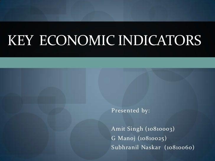 Key  economic indicators<br />Presented by:<br />AmitSingh (10810003)<br />G Manoj (10810025)<br />SubhranilNaskar  (10810...