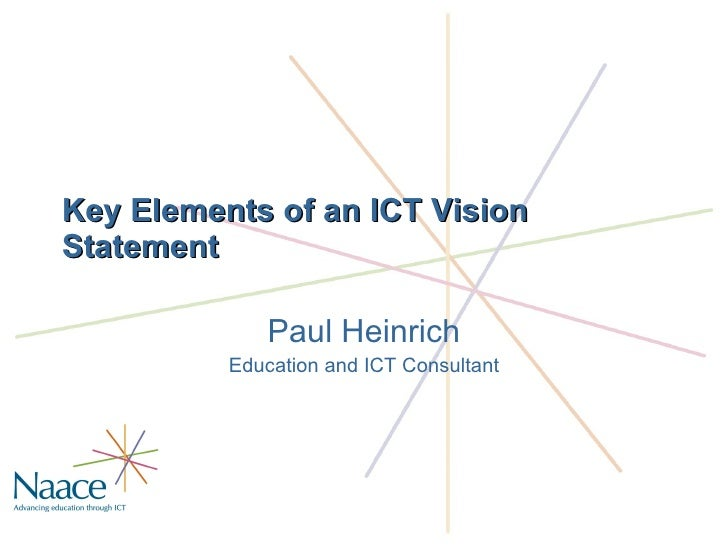 Key Elements of an ICT Vision Statement Paul Heinrich Education and ICT Consultant