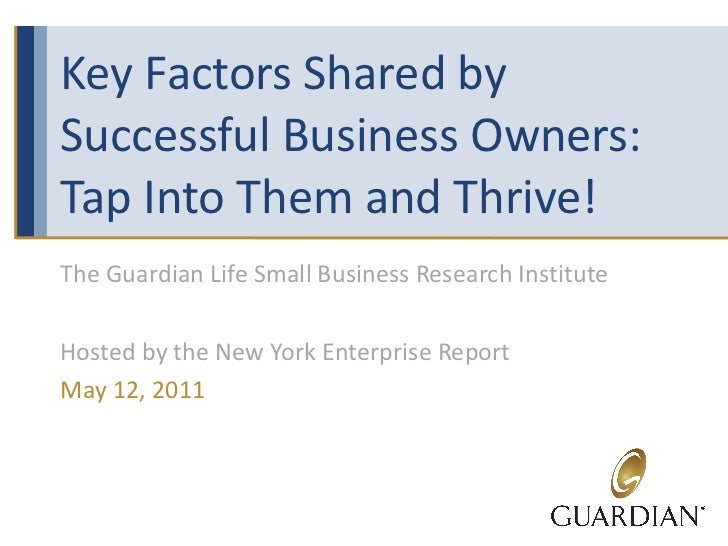 Key Factors Shared by Successful Business Owners: Tap Into Them and Thrive! The Guardian Life Small Business Research Inst...