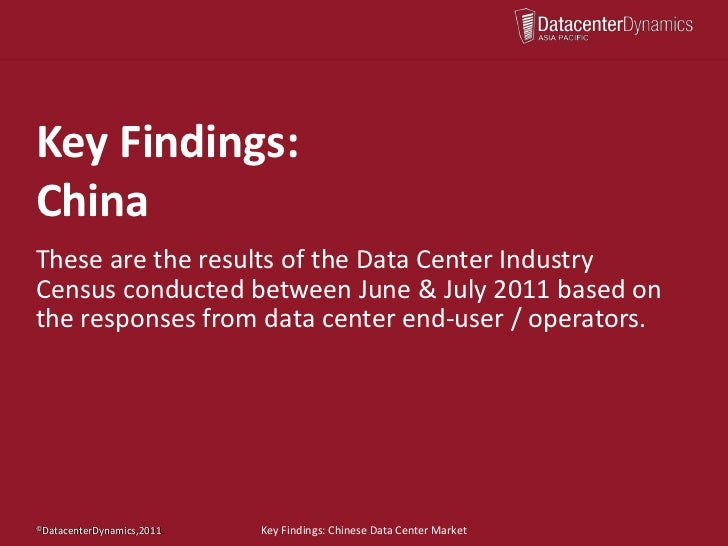 Key Findings:ChinaThese are the results of the Data Center IndustryCensus conducted between June & July 2011 based onthe r...