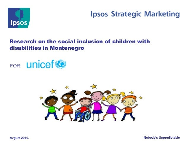 Nobody's UnpredictableAvgust 2010. Research on the social inclusion of children with disabilities in Montenegro FOR: