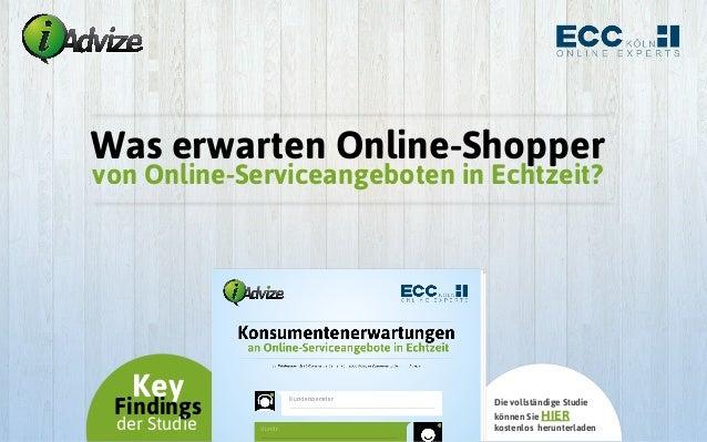 Was erwarten Online-Shopper von Online-Serviceangeboten in Echtzeit?  Key  Findings der Studie  Die vollständige Studie kö...