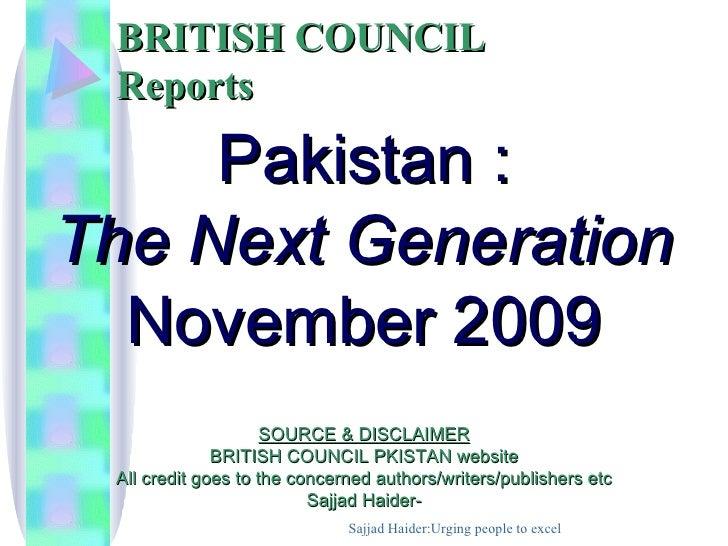 BRITISH COUNCIL Reports     Pakistan :The Next Generation  November 2009                     SOURCE & DISCLAIMER          ...