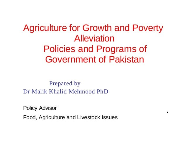 Agriculture for Growth and Poverty             Alleviation     Policies and Programs of     Government of Pakistan        ...