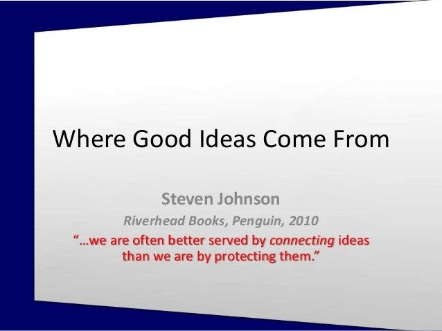 Steven Johnson. Where Good Ideas Come From (Riverhead Books, Penguin, 2010) Where Good Ideas Come From Steven Johnson Rive...