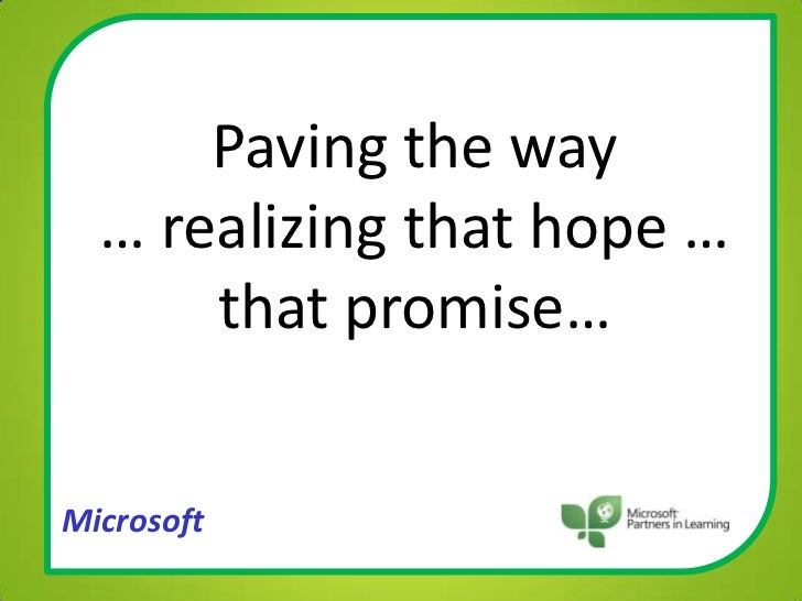 Paving the way … realizing that hope … that promise…<br />Microsoft<br />