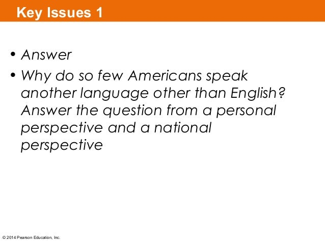 Key Issues 1 • Answer • Why do so few Americans speak another language other than English? Answer the question from a pers...