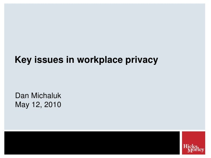 Key issues in workplace privacy<br />Dan Michaluk<br />May 12, 2010<br />