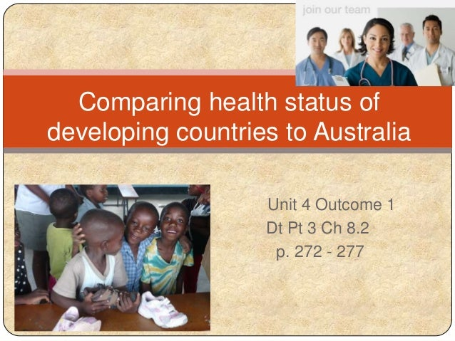 Comparing health status of developing countries to Australia Unit 4 Outcome 1 Dt Pt 3 Ch 8.2 p. 272 - 277