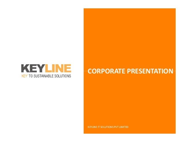 CORPORATE PRESENTATIONCORPORATE PRESENTATION KEYLINE IT SOLUTIONS PVT LIMITED
