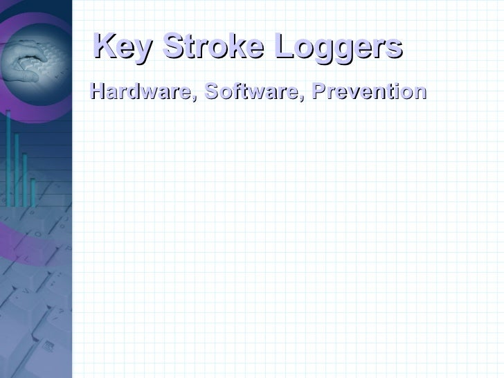 Key Stroke Loggers Hardware, Software, Prevention