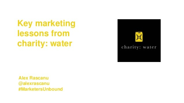 Key marketing lessons from charity: water Alex Rascanu @alexrascanu #MarketersUnbound