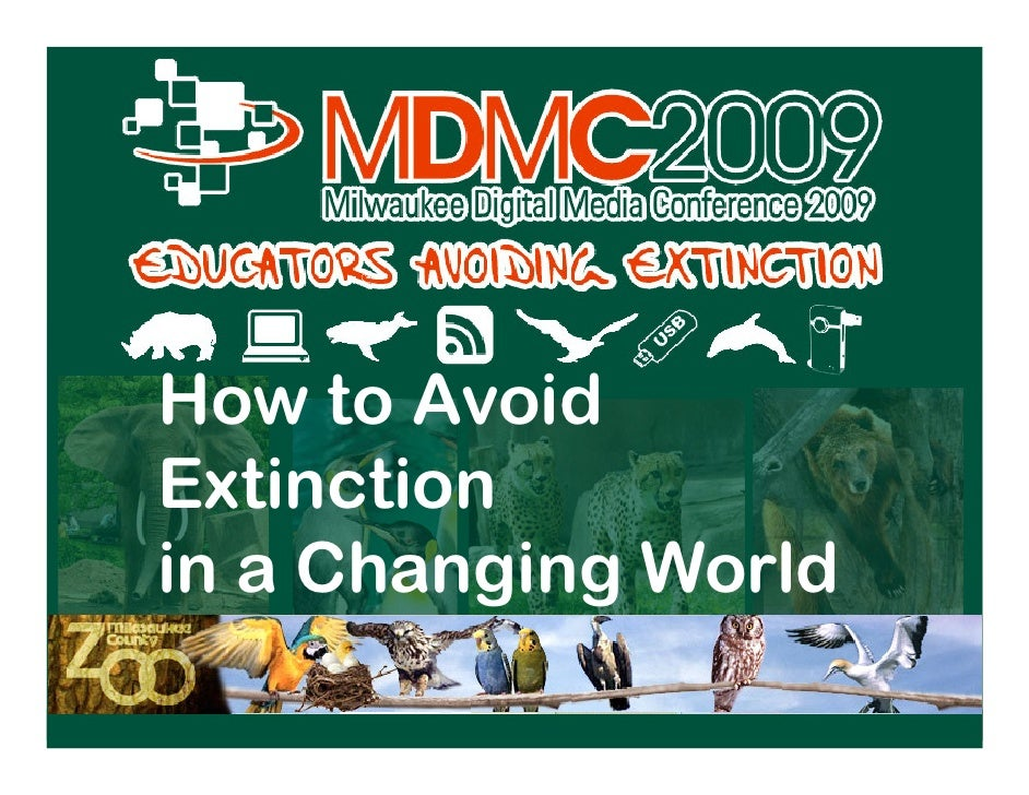 How to Avoid           Extinction           in a Changing World Keynote / Stephens / MDMC 2009   4
