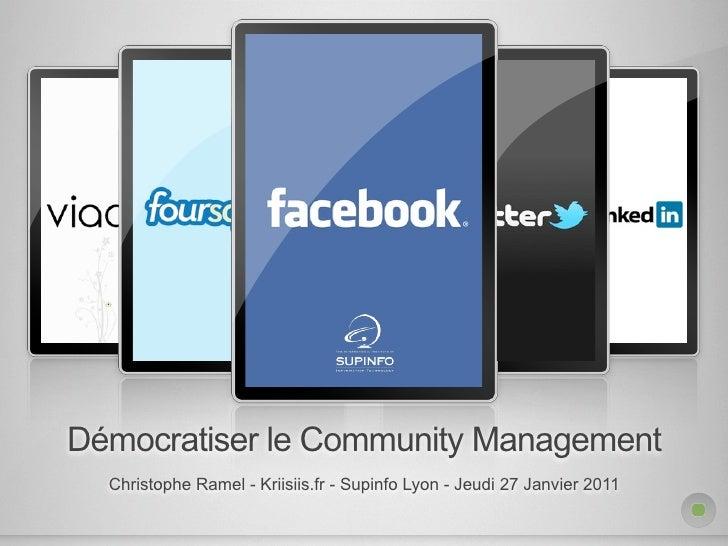 Démocratiser le Community Management  Christophe Ramel - Kriisiis.fr - Supinfo Lyon - Jeudi 27 Janvier 2011