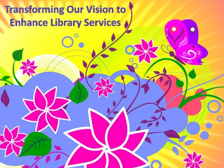 Transforming Our Vision to Enhance Library Services