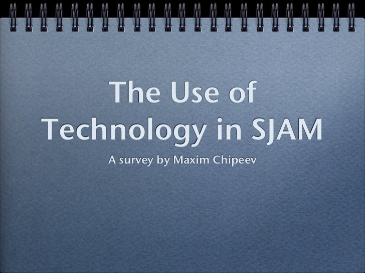 The Use ofTechnology in SJAM    A survey by Maxim Chipeev