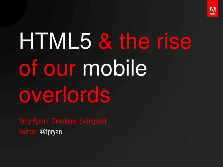 HTML5 & the riseof our mobileoverlords