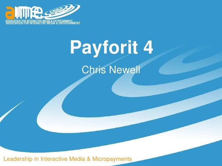 Payforit 4                            Chris NewellLeadership in Interactive Media & Micropayments