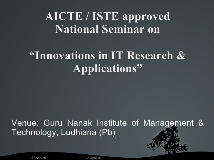 "AICTE / ISTE approved National Seminar on ""Innovations in IT Research & Applications"" Venue: Guru Nanak Institute of Manag..."