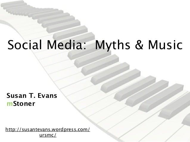 Social Media: Myths & MusicSusan T. EvansmStonerhttp://susantevans.wordpress.com/              ursmc/