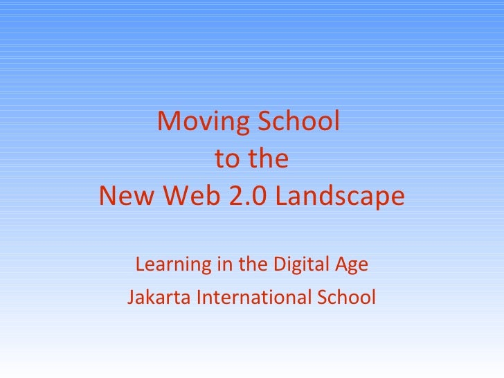Moving School  to the New Web 2.0 Landscape Learning in the Digital Age Jakarta International School