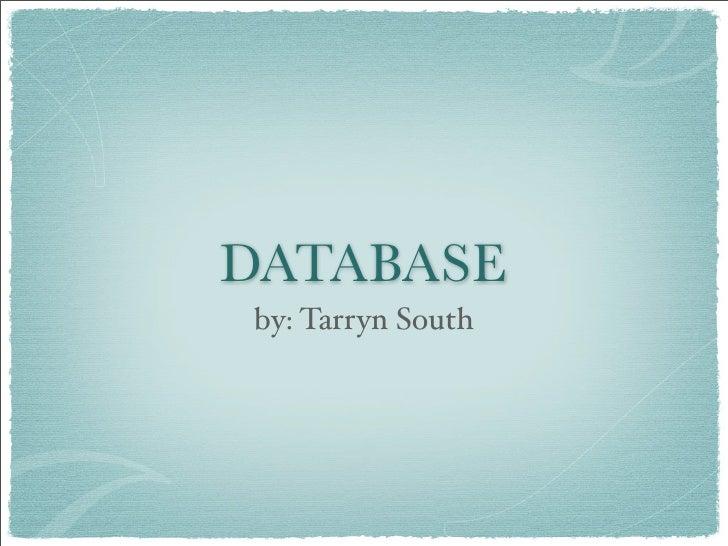 DATABASE by: Tarryn South