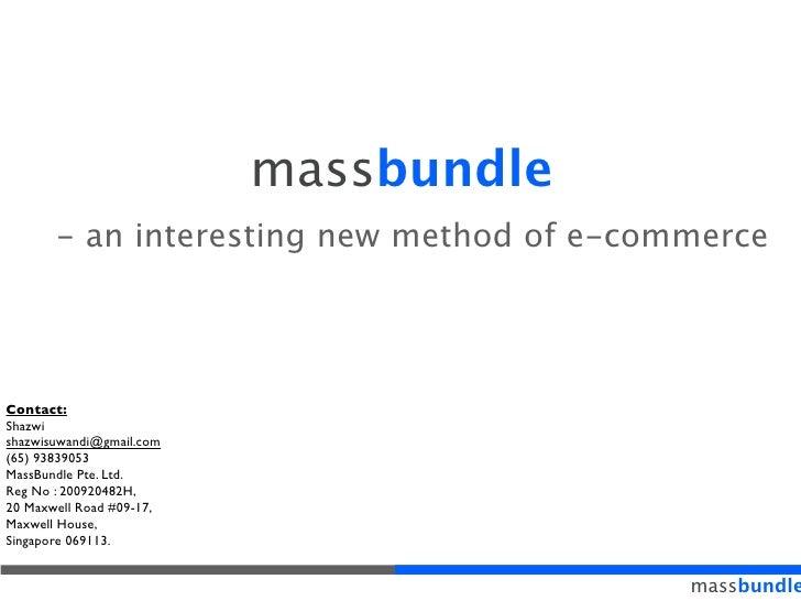 massbundle        - an interesting new method of e-commerce     Contact: Shazwi shazwisuwandi@gmail.com (65) 93839053 Mass...