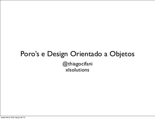 Poro's e Design Orientado a Objetos                                   @thiagocifani                                    xls...