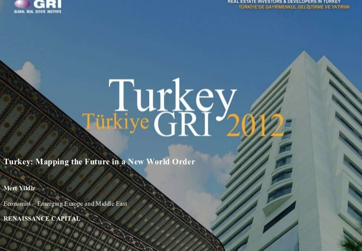 Page  Turkey: Mapping the Future in a New World Order Mert Yildiz Economist – Emerging Europe and Middle East RENAISSANCE ...
