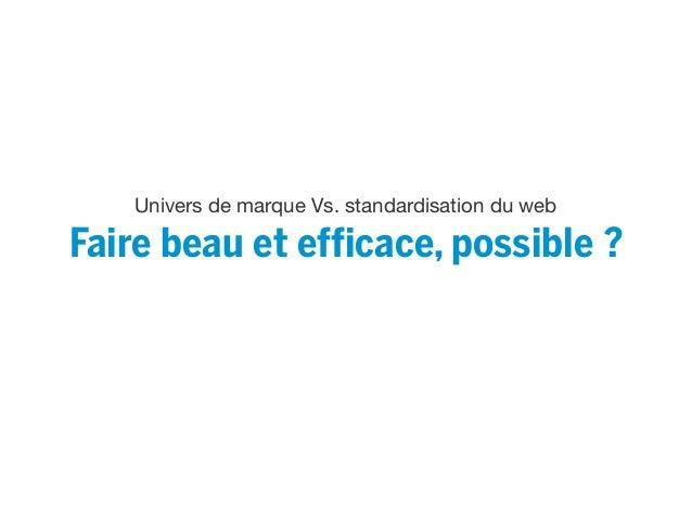 Univers de marque Vs. standardisation du web Faire beau et efficace, possible ?