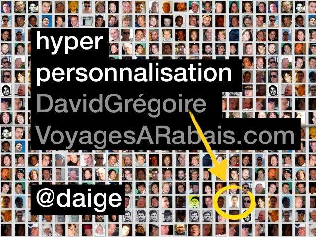 hyper personnalisation DavidGrégoire VoyagesARabais.com !  @daige