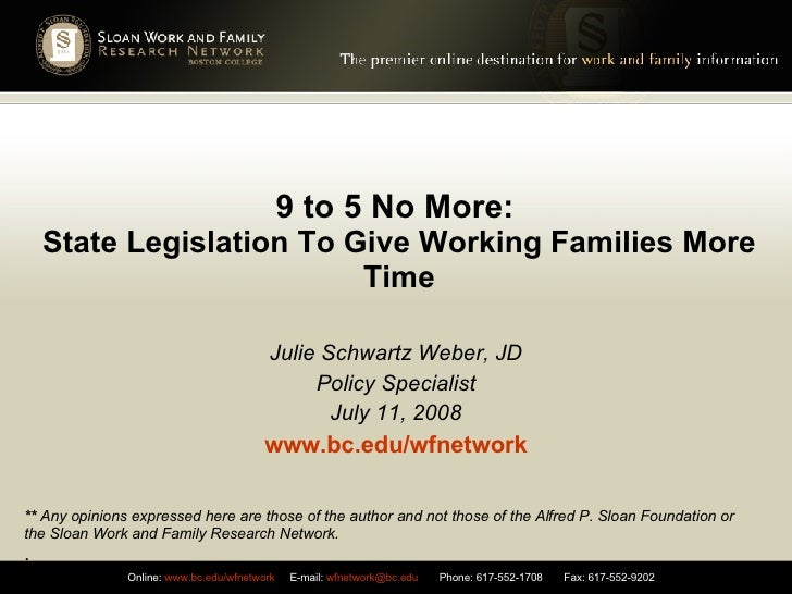 9 to 5 No More:   State Legislation To Give Working Families More Time Julie Schwartz Weber, JD Policy Specialist July 11,...