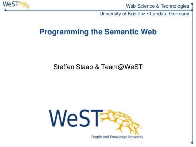 Steffen Staab staab@uni-koblenz.de 1WeST Web Science & Technologies University of Koblenz ▪ Landau, Germany Programming th...