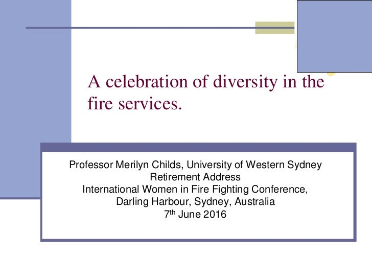 A celebration of diversity in the   fire services.Professor Merilyn Childs, University of Western Sydney                  ...