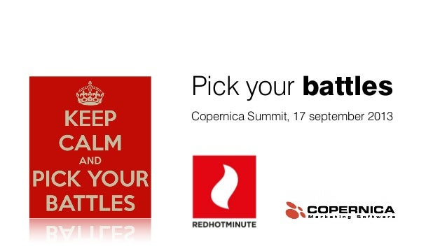 Pick your battles Copernica Summit, 17 september 2013